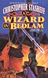 A Wizard In Bedlam: Second Book of the Rogue Wizard! (Tor Fantasy)