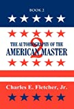 The Autobiography of the American Master Book 2, Charles E. Fletcher Jr., 1630006327