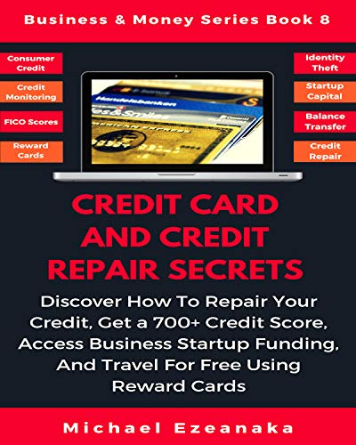 - Credit Card And Credit Repair Secrets: Discover How To Repair Your Credit, Get A 700+ Credit Score, Access Business Startup Funding, And Travel For Free ... Cards (Business & Money Series Book 8)