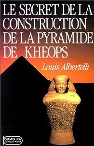 Le secret de la construction de la pyramide de Kheops par Louis Albertelli