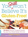 You Still Won't Believe It's Gluten-Free!: 200 More Delicious, Foolproof Recipes You and Your Whole Family Will Love