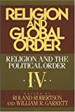 Religion and Global Order : Religion and the Political Order, Garrett, William R., 0892260912