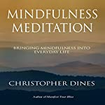 Mindfulness Meditation: Bringing Mindfulness into Everyday Life | Christopher Dines