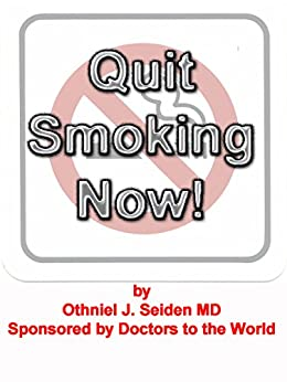 Quit Smoking Now! A doctor designed, truly effective smoking cessation program... by [Seiden MD, Othniel J, Bilett PhD, Jane L]