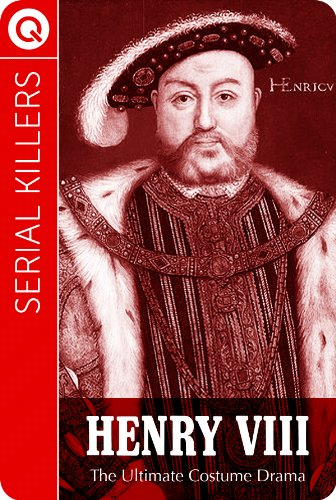 Serial Killers : Henry VIII - The Ultimate Costume Drama