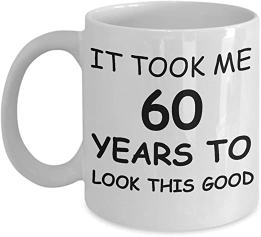 Amazon Com 60th Birthday Gifts For Women It Took Me 60 Years To Look This Good Best 60th Birthday Gifts For Family Ceramic Cup White Funny Mugs Gift Ideas 1 Kitchen Dining