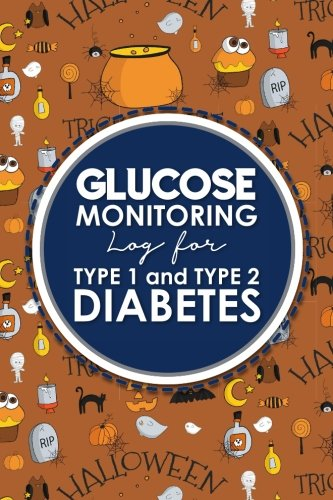 Glucose Monitoring Log for Type 1 and Type 2 Diabetes: Blood Sugar Log Book, Diabetic Food Journal, Blood Glucose Book, Cute Halloween Cover (Glucose ... for Type 1 and Type 2 Diabetes) (Volume 23) ()