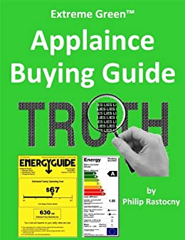 The Extreme Green Appliance Buying Guide by [Rastocny, Philip]