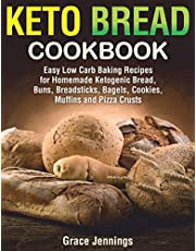 Keto Bread Cookbook: Easy Low Carb Baking Recipes for Homemade Ketogenic Bread, Buns, Breadsticks, Bagels, Cookies, Muffins and Pizza Crusts