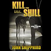 Kill the Shill: The Shill Trilogy, Book 2 | John Shepphird