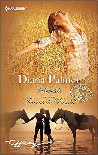 Rebelde; Tierras de pasión (TIFFANY): Amazon.es: Diana Palmer, Laura González De Rivera Outomuro, Amparo Sánchez Hoyos: Libros