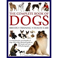 The Complete Book of Dogs: Breeds, Training, Health Care: A Comprehensive Encyclopedia of Dogs with a Fully Illustrated Guide to 230 Breeds and Over 1500 Photographs