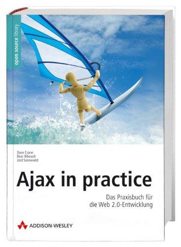 Ajax in practice - Das Praxisbuch für die Web 2.0-Entwicklung mit Frameworks (Open Source Library) Gebundenes Buch – 28. November 2007 Dave Crane Bear Bibeault Jord Sonneveld Addison-Wesley Verlag