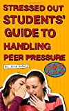 Stressed Out Students' Guide to Handling Peer Pressure, Kaplan Publishing Staff, 1427798079