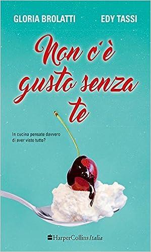 Amazon.it: Non c'è gusto senza te - Brolatti, Gloria, Tassi, Edy - Libri
