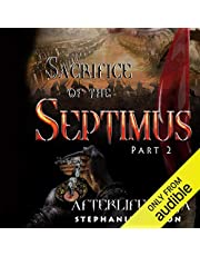 The Sacrifice of Septimus, Part 2: Afterlife Saga, Book 7