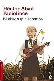 El olvido que seremos (Novela y Relatos): Amazon.es