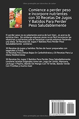 30 Recetas De Jugos Y Batidos Para Perder Peso Saludablemente: Incluye 10 Recetas Para Dietas Bajas En Carbohidratos y 20 Recetas Para La Dieta ...