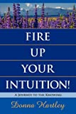 Fire up Your Intuition!, Donna Hartley, 1935953168