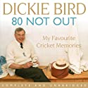 80 Not Out: My Favourite Cricket Memories Audiobook by Dickie Bird Narrated by Gareth Armstrong