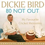 80 Not Out: My Favourite Cricket Memories | Dickie Bird