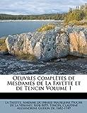 Oeuvres Complètes de Mesdames de la Fayette et de Tencin Volume 1, , 1246415496
