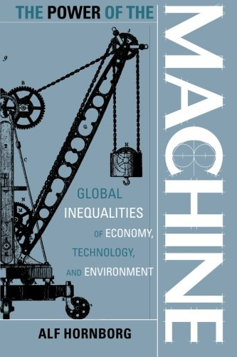 The Power of the Machine: Global Inequalities of Economy, Technology, and Environment (Globalization and the Environment