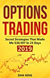 img - for Options Trading: Secret Strategies that Made Me $30,597 in 23 Days 2019 - How do you start as a beginner in options trading and profit as your life depends on it - Your last book on options trading book / textbook / text book