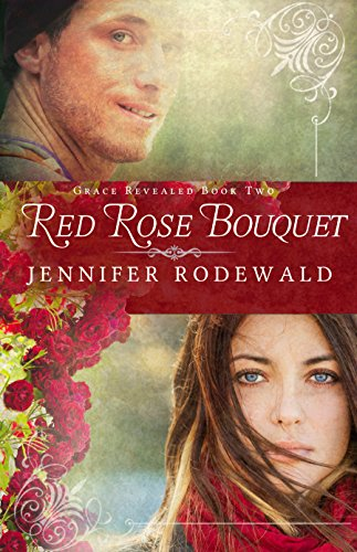 Red Rose Bouquet: A Contemporary Christian Novel (Grace Revealed Book 2) by [Rodewald, Jennifer]
