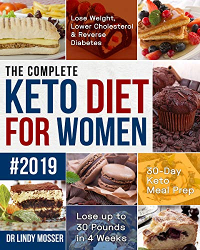 The Complete Keto Diet for Women #2019: Lose Weight, Lower Cholesterol & Reverse Diabetes | 30-Day Keto Meal Prep | Lose up to 30 Pounds in 4 Weeks (30 Day Meal Plan To Lose 30 Pounds)