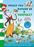 Would You Rather Be a Tadpole?. Based on the Characters Created by Dr Seuss (The Cat in the Hat's Learning Library)