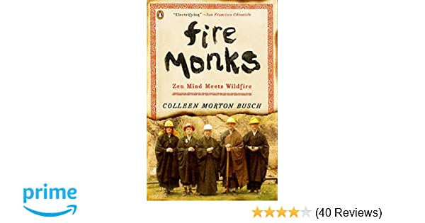 Fire Monks: Zen Mind Meets Wildfire: Colleen Morton Busch