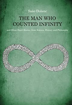 The Man Who Counted Infinity and Other Short Stories from Science, History and Philosophy by [Dolenc, Saso]