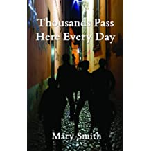 Thousands Pass Here Every Day by Mary Smith (2012-09-14)