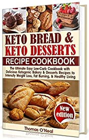 Keto Bread and Keto Desserts Cookbook: The Ultimate Easy Low-Carb Cookbook with Delicious Ketogenic Bakery & Desserts Recipes to Intensify Weight Loss, ... Healthy Living (Keto Bread and Desserts)