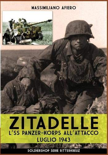 Zitadelle: L'SS panzer-korps all'attacco luglio 1943 Copertina flessibile – 13 set 2018 Massimiliano Afiero Soldiershop 8893273802 Germany