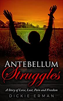 Antebellum Struggles: Slavery, Lust and Suspicion (BOOK ONE) by [Erman, Dickie]