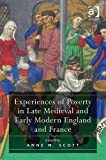 Experiences of Poverty in Late Medieval and Early Modern England and France, Scott, Anne M., 1409441083