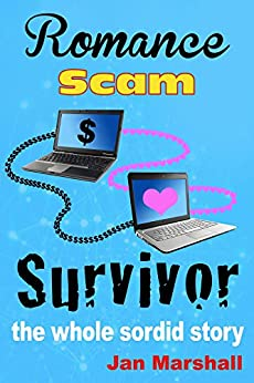 Romance Scam Survivor: The Whole Sordid Story by [Marshall, Jan]