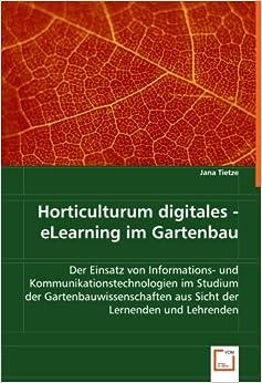Book Horticulturum digitales - eLearning im Gartenbau: Der Einsatz von Informations- und Kommunikationstechnologien im Studium der Gartenbauwissenschaften aus Sicht der Lernenden und Lehrenden