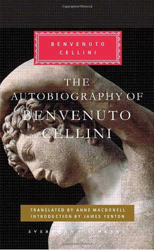 The Autobiography of Benvenuto Cellini (Everyman's Library Classics & Contemporary Classics)