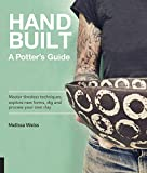 Handbuilt, A Potter's Guide: Master timeless techniques, explore new forms, dig and process your own clay--for functional pottery without the wheel
