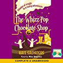 The Whizz Pop Chocolate Shop Audiobook by Kate Saunders Narrated by Rita Sharma
