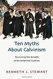 Ten Myths about Calvinism, Kenneth J. Stewart, 0830838988