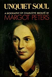 Unquiet Soul: A Biography of Charlotte Bronte Margot Peters
