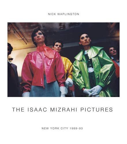 Image of The Isaac Mizrahi Pictures: New York City 1989–1993: Photographs by Nick Waplington