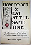 How to Act and Eat at the Same Time, Tom Logan and Marvin Paige, 0894610392
