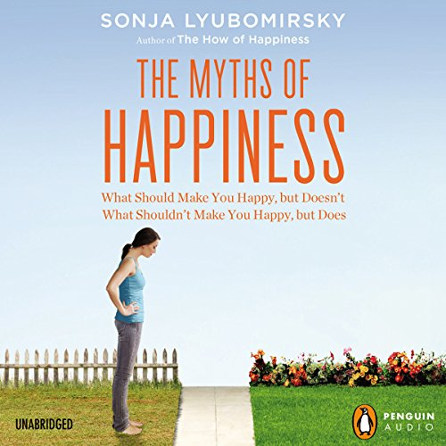 The Myths of Happiness: What Should Make You Happy, but Doesn't, What Shouldn't Make You Happy, but Does by Penguin Audio