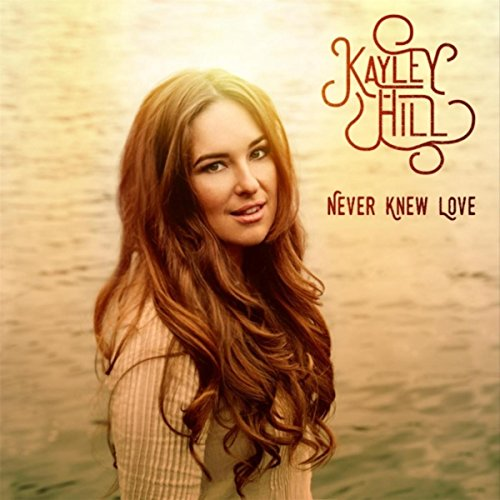 Kayley Hill - Never Knew Love (2017) [WEB FLAC] Download