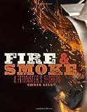 Fire and Smoke: A Pitmaster's